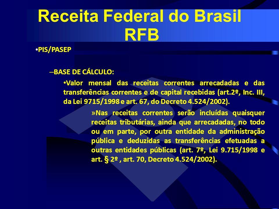 PIS/PASEP – BASE DE CÁLCULO: Valor mensal das receitas correntes arrecadadas e das transferências correntes e de capital recebidas (art.2º, Inc. III,