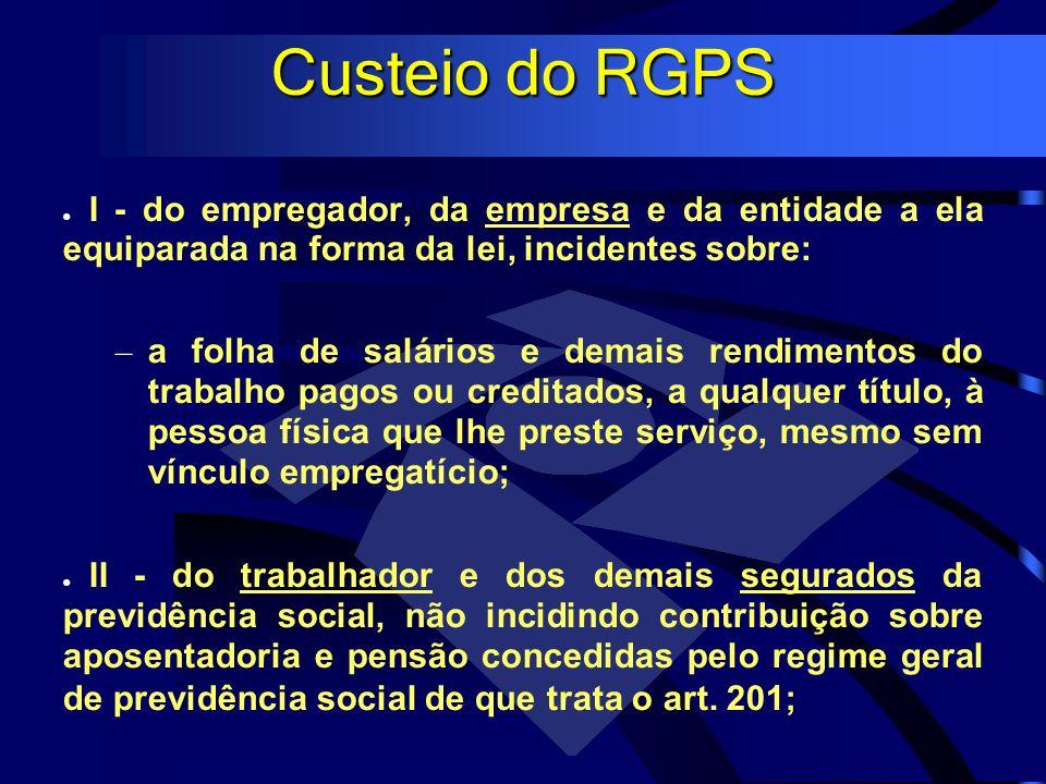 Custeio do RGPS I - do empregador, da empresa e da entidade a ela equiparada na forma da lei, incidentes sobre: – a folha de salários e demais rendime