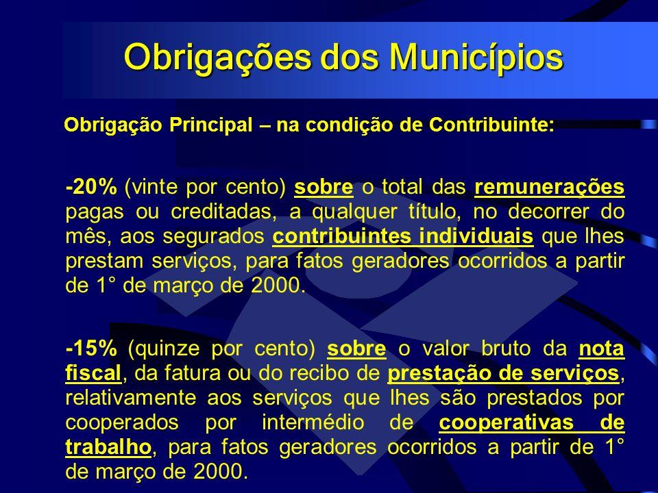 Obrigações dos Municípios Obrigação Principal – na condição de Contribuinte: -20% (vinte por cento) sobre o total das remunerações pagas ou creditadas