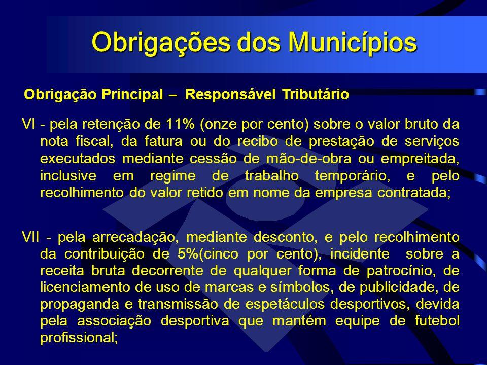 Obrigações dos Municípios Obrigação Principal – Responsável Tributário VI - pela retenção de 11% (onze por cento) sobre o valor bruto da nota fiscal,