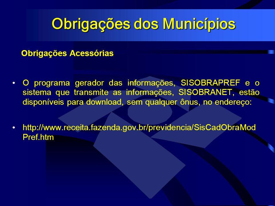 Obrigações dos Municípios Obrigações Acessórias O programa gerador das informações, SISOBRAPREF e o sistema que transmite as informações, SISOBRANET,