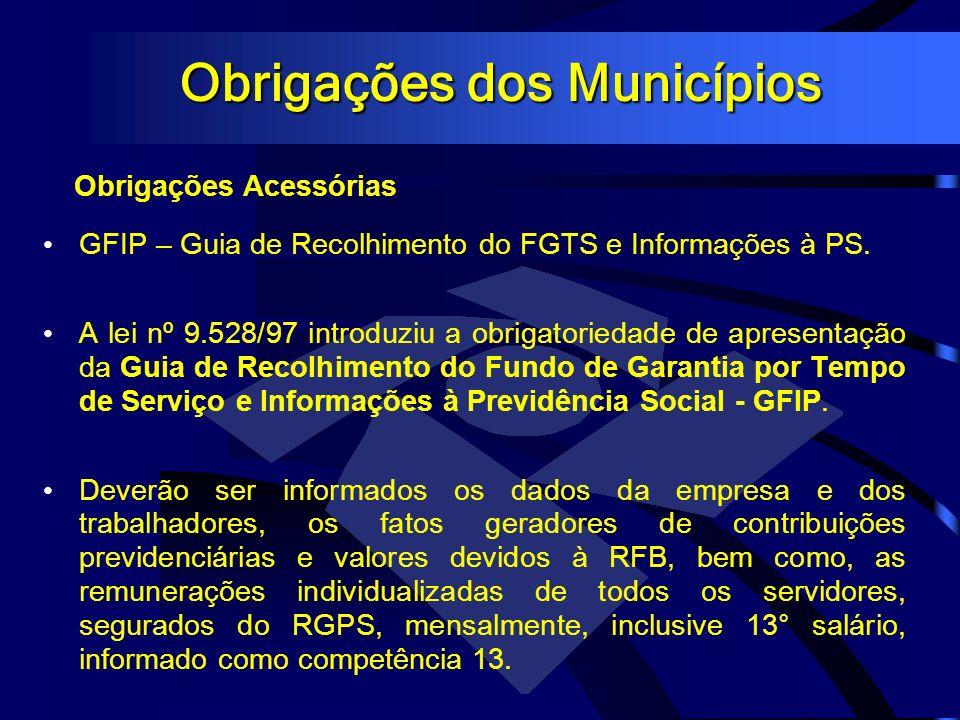 Obrigações dos Municípios Obrigações Acessórias GFIP – Guia de Recolhimento do FGTS e Informações à PS. A lei nº 9.528/97 introduziu a obrigatoriedade