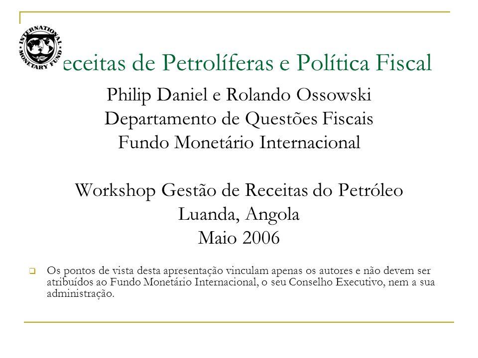 Receitas de Petrolíferas e Política Fiscal Philip Daniel e Rolando Ossowski Departamento de Questões Fiscais Fundo Monetário Internacional Workshop Ge