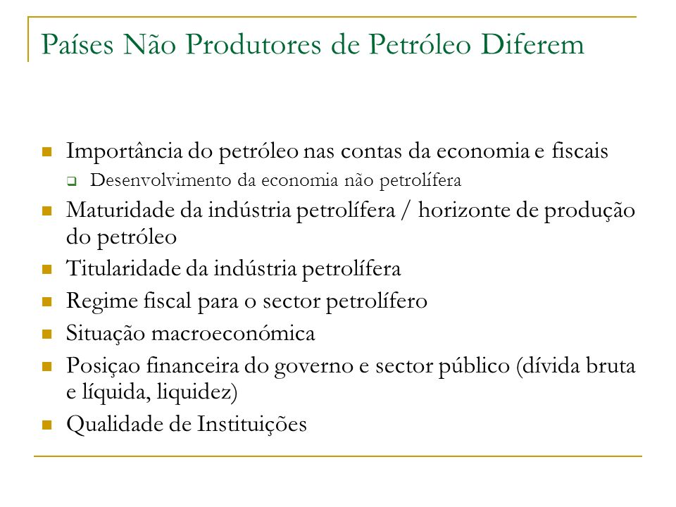 Países Não Produtores de Petróleo Diferem Importância do petróleo nas contas da economia e fiscais Desenvolvimento da economia não petrolífera Maturid