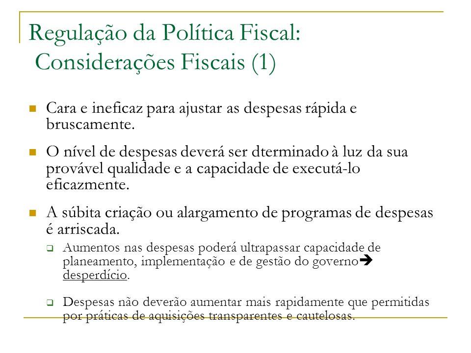 Regulação da Política Fiscal: Considerações Fiscais (1) Cara e ineficaz para ajustar as despesas rápida e bruscamente. O nível de despesas deverá ser