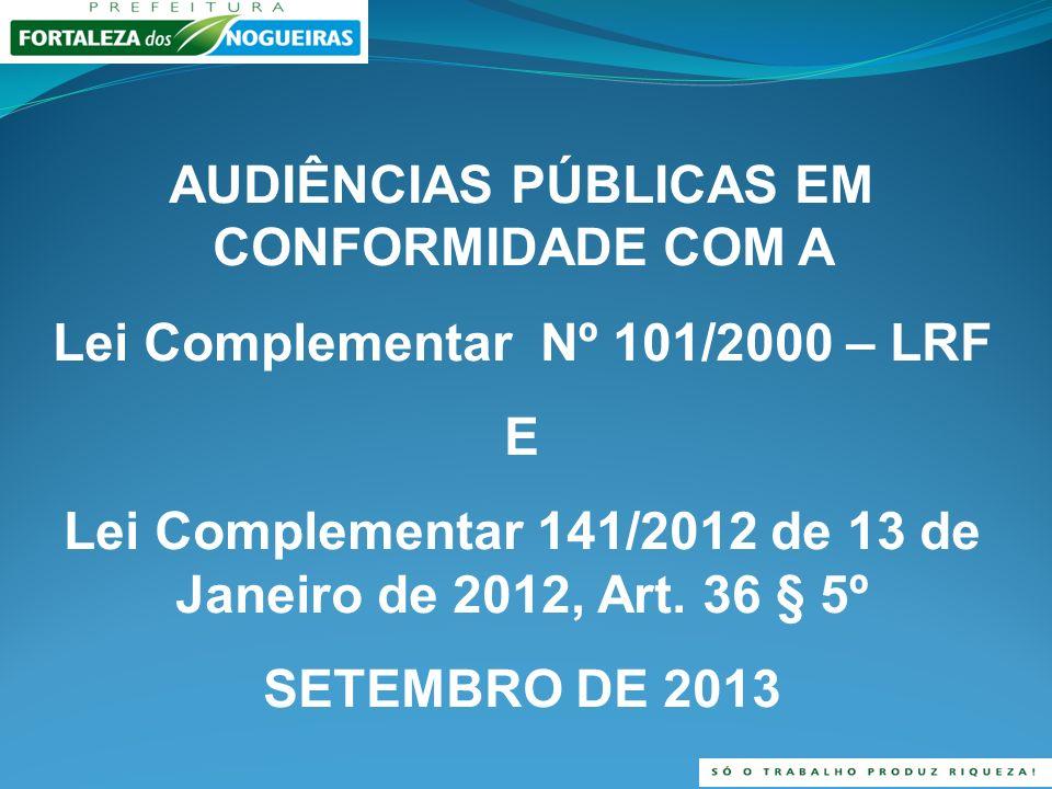 AUDIÊNCIAS PÚBLICAS EM CONFORMIDADE COM A Lei Complementar Nº 101/2000 – LRF E Lei Complementar 141/2012 de 13 de Janeiro de 2012, Art.