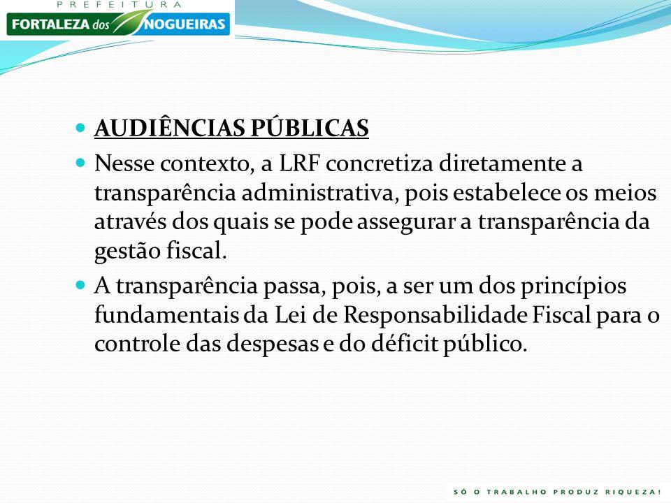 AUDIÊNCIAS PÚBLICAS Nesse contexto, a LRF concretiza diretamente a transparência administrativa, pois estabelece os meios através dos quais se pode assegurar a transparência da gestão fiscal.