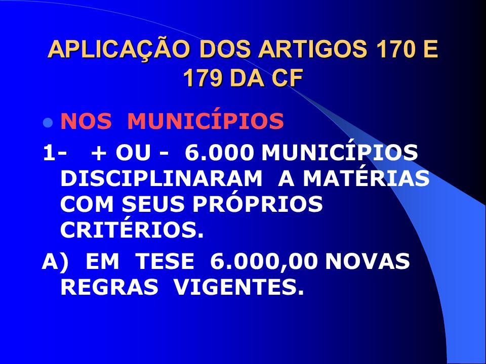 APLICAÇÃO DOS ARTIGOS 170 E 179 DA CF NOS MUNICÍPIOS 1- + OU - 6.000 MUNICÍPIOS DISCIPLINARAM A MATÉRIAS COM SEUS PRÓPRIOS CRITÉRIOS. A) EM TESE 6.000
