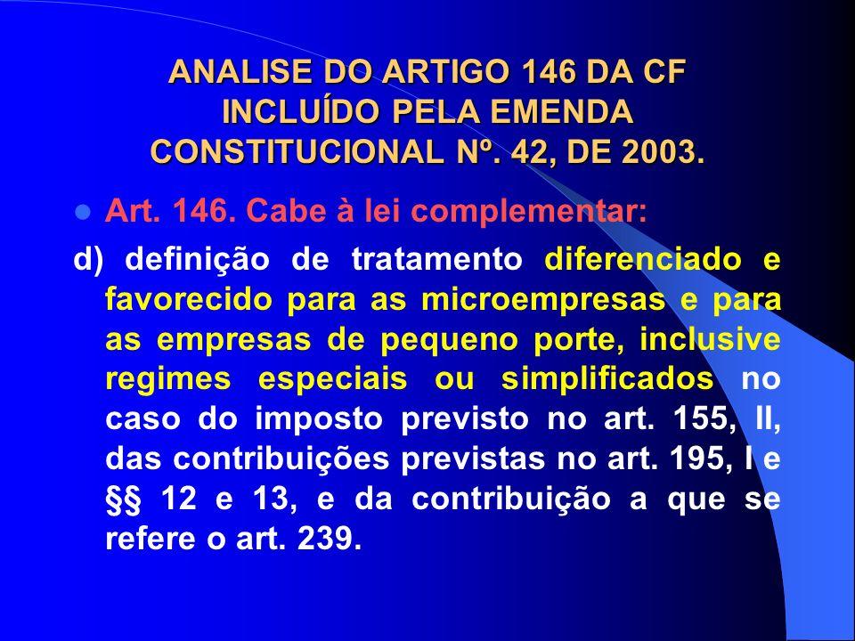 ANALISE DO ARTIGO 146 DA CF INCLUÍDO PELA EMENDA CONSTITUCIONAL Nº. 42, DE 2003. Art. 146. Cabe à lei complementar: d) definição de tratamento diferen