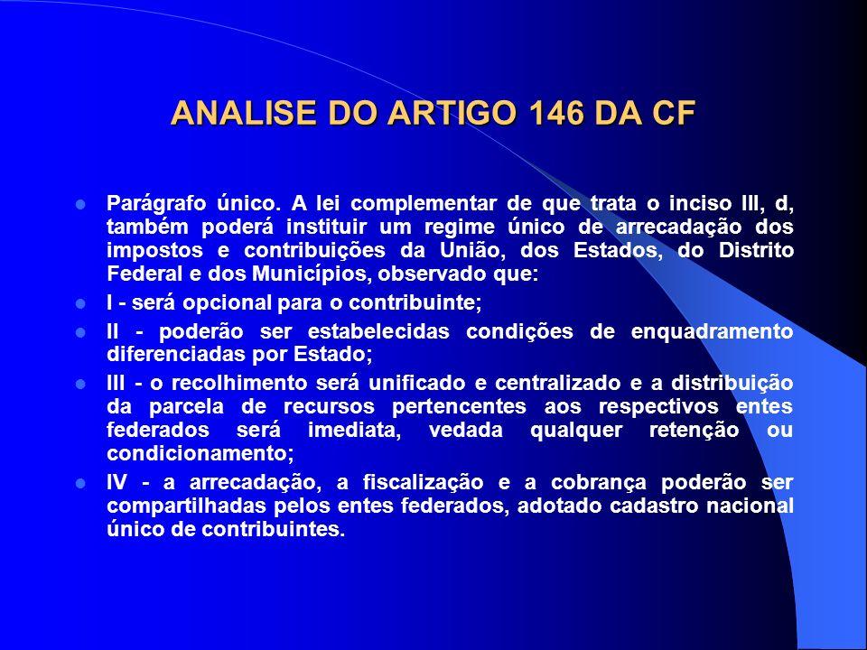 ANALISE DO ARTIGO 146 DA CF Parágrafo único. A lei complementar de que trata o inciso III, d, também poderá instituir um regime único de arrecadação d