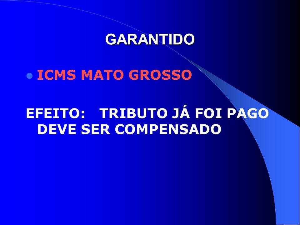 GARANTIDO ICMS MATO GROSSO EFEITO: TRIBUTO JÁ FOI PAGO DEVE SER COMPENSADO