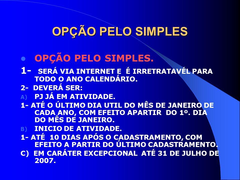 OPÇÃO PELO SIMPLES OPÇÃO PELO SIMPLES. 1- SERÁ VIA INTERNET E É IRRETRATAVÉL PARA TODO O ANO CALENDÁRIO. 2- DEVERÁ SER: A) PJ JÁ EM ATIVIDADE. 1- ATÉ