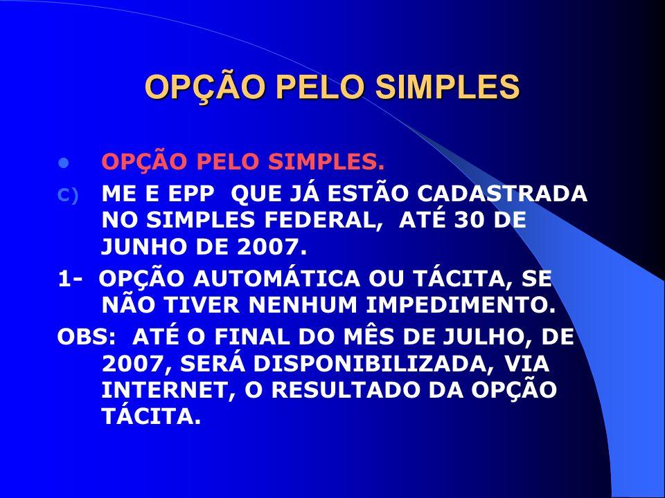 OPÇÃO PELO SIMPLES OPÇÃO PELO SIMPLES. C) ME E EPP QUE JÁ ESTÃO CADASTRADA NO SIMPLES FEDERAL, ATÉ 30 DE JUNHO DE 2007. 1- OPÇÃO AUTOMÁTICA OU TÁCITA,