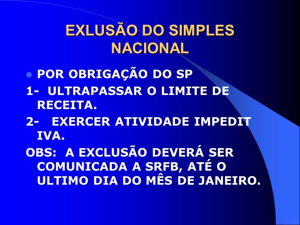 EXLUSÃO DO SIMPLES NACIONAL POR OBRIGAÇÃO DO SP 1- ULTRAPASSAR O LIMITE DE RECEITA. 2- EXERCER ATIVIDADE IMPEDIT IVA. OBS: A EXCLUSÃO DEVERÁ SER COMUN
