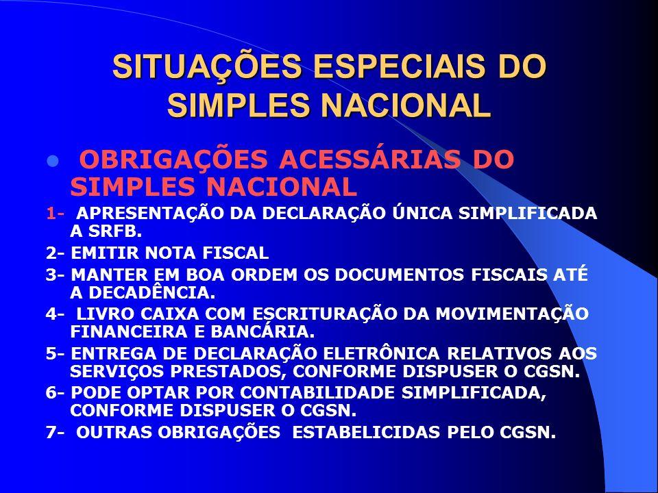 SITUAÇÕES ESPECIAIS DO SIMPLES NACIONAL OBRIGAÇÕES ACESSÁRIAS DO SIMPLES NACIONAL 1- APRESENTAÇÃO DA DECLARAÇÃO ÚNICA SIMPLIFICADA A SRFB. 2- EMITIR N