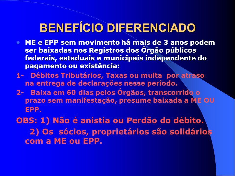 BENEFÍCIO DIFERENCIADO ME e EPP sem movimento há mais de 3 anos podem ser baixadas nos Registros dos Órgão públicos federais, estaduais e municipais i