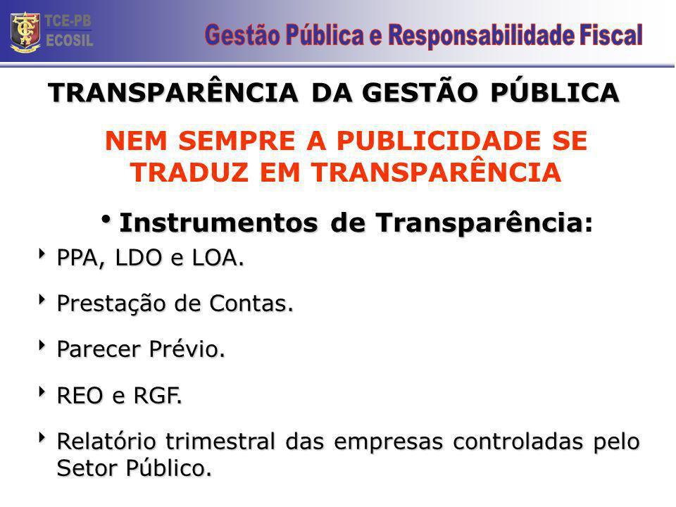 TRANSPARÊNCIA DA GESTÃO PÚBLICA Instrumentos de Transparência Instrumentos de Transparência: PPA, LDO e LOA.