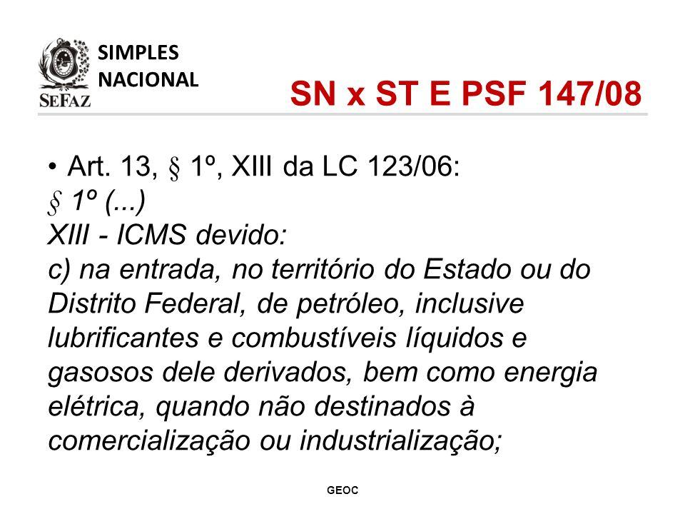 Art. 13, § 1º, XIII da LC 123/06: § 1º (...) XIII - ICMS devido: c) na entrada, no território do Estado ou do Distrito Federal, de petróleo, inclusive