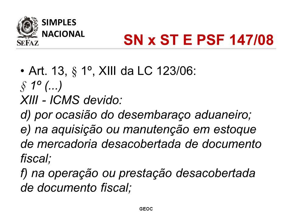 Art. 13, § 1º, XIII da LC 123/06: § 1º (...) XIII - ICMS devido: d) por ocasião do desembaraço aduaneiro; e) na aquisição ou manutenção em estoque de