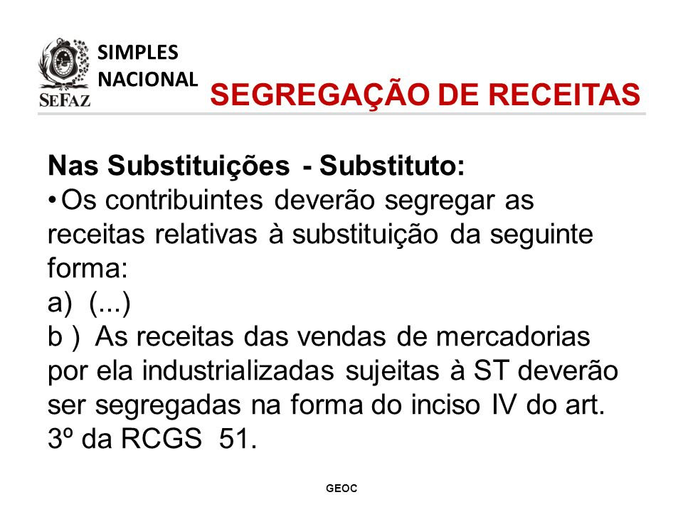Nas Substituições - Substituto: Os contribuintes deverão segregar as receitas relativas à substituição da seguinte forma: a) (...) b ) As receitas das vendas de mercadorias por ela industrializadas sujeitas à ST deverão ser segregadas na forma do inciso IV do art.