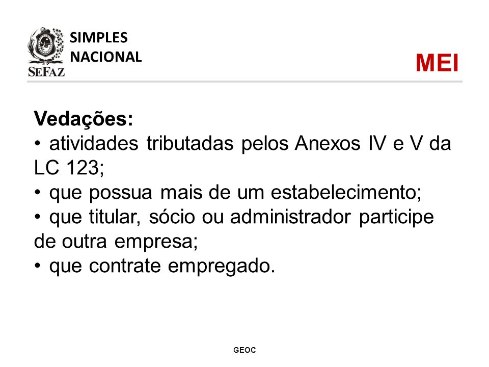 Vedações: atividades tributadas pelos Anexos IV e V da LC 123; que possua mais de um estabelecimento; que titular, sócio ou administrador participe de outra empresa; que contrate empregado.