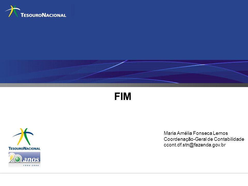 MINISTÉRIO DA FAZENDA FIM Maria Amélia Fonseca Lemos Coordenação-Geral de Contabilidade ccont.df.stn@fazenda.gov.br