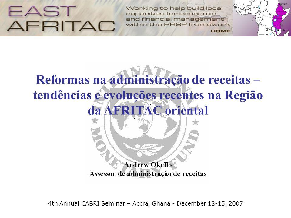 4th Annual CABRI Seminar – Accra, Ghana - December 13-15, 2007 Reformas na administração de receitas – tendências e evoluções recentes na Região da AF