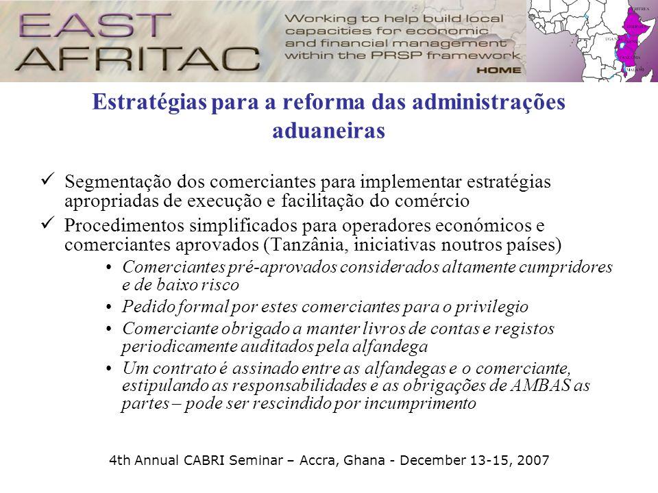 4th Annual CABRI Seminar – Accra, Ghana - December 13-15, 2007 Estratégias para a reforma das administrações aduaneiras Segmentação dos comerciantes p