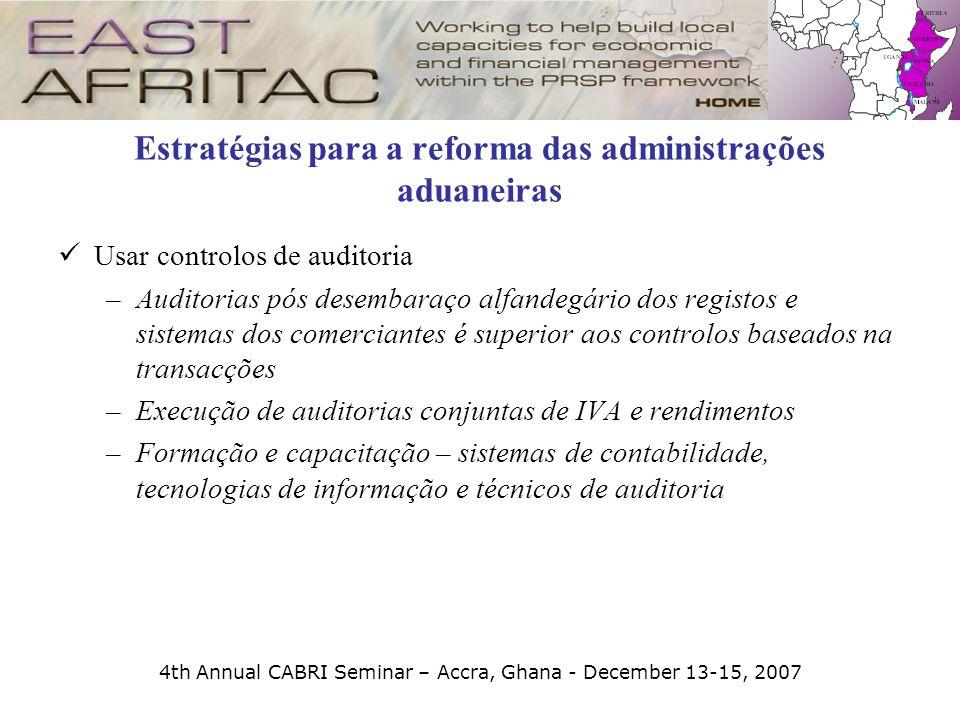 4th Annual CABRI Seminar – Accra, Ghana - December 13-15, 2007 Estratégias para a reforma das administrações aduaneiras Usar controlos de auditoria –A