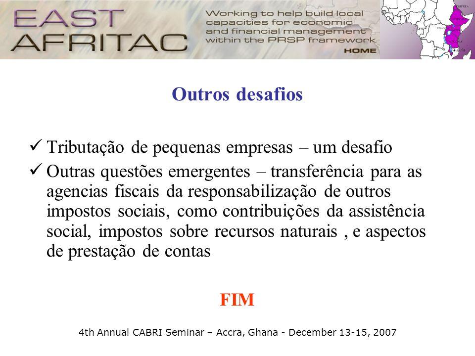 4th Annual CABRI Seminar – Accra, Ghana - December 13-15, 2007 Outros desafios Tributação de pequenas empresas – um desafio Outras questões emergentes