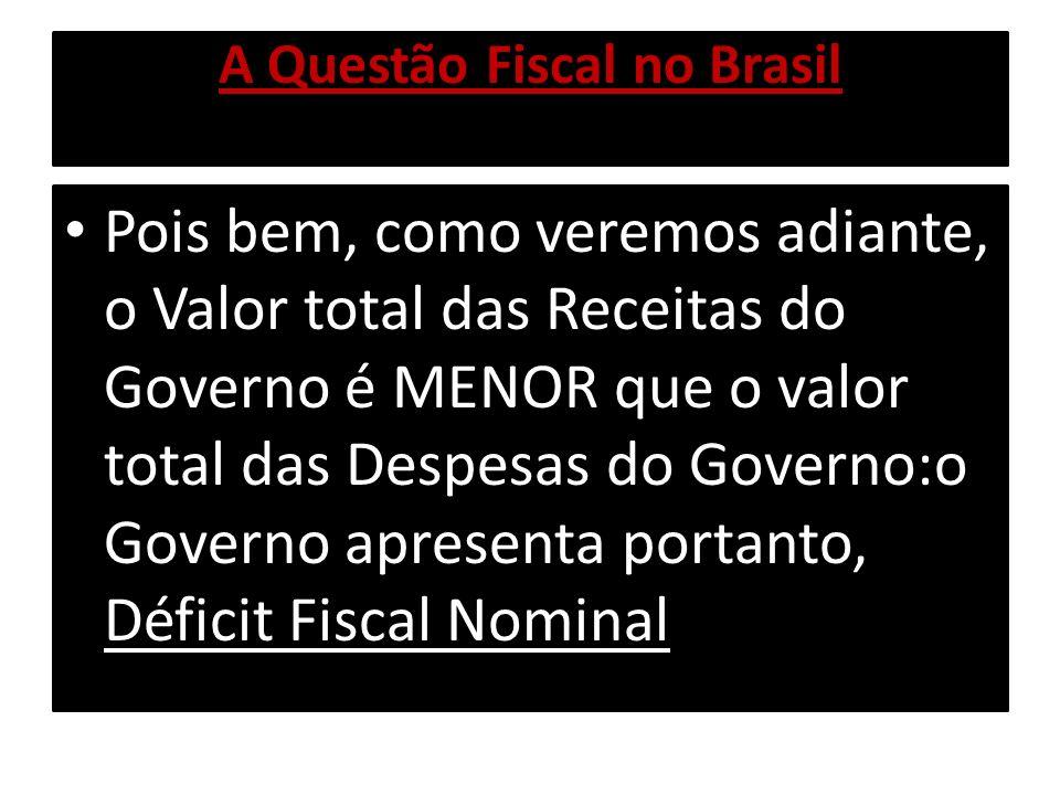 A Questão Fiscal no Brasil Pois bem, como veremos adiante, o Valor total das Receitas do Governo é MENOR que o valor total das Despesas do Governo:o G