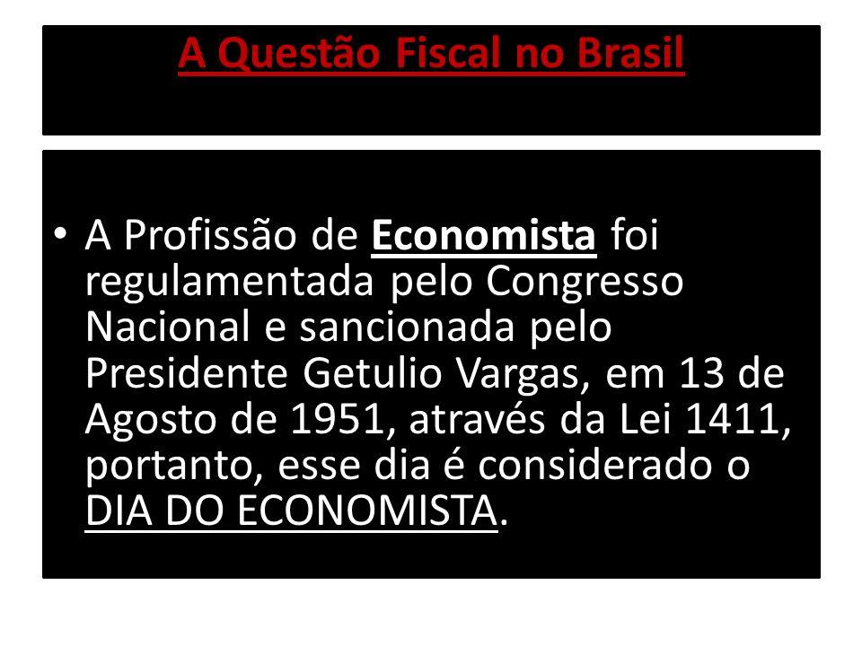A Questão Fiscal no Brasil A Profissão de Economista foi regulamentada pelo Congresso Nacional e sancionada pelo Presidente Getulio Vargas, em 13 de A