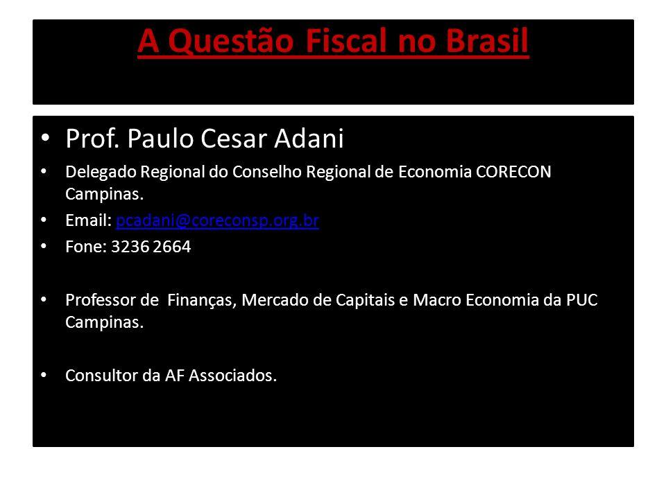 A Questão Fiscal no Brasil Prof. Paulo Cesar Adani Delegado Regional do Conselho Regional de Economia CORECON Campinas. Email: pcadani@coreconsp.org.b