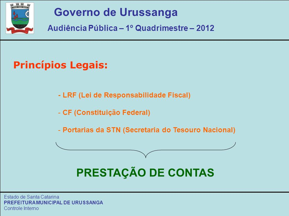 Governo de Urussanga Audiência Pública – 1º Quadrimestre – 2012 Estado de Santa Catarina PREFEITURA MUNICIPAL DE URUSSANGA Controle Interno Princípios