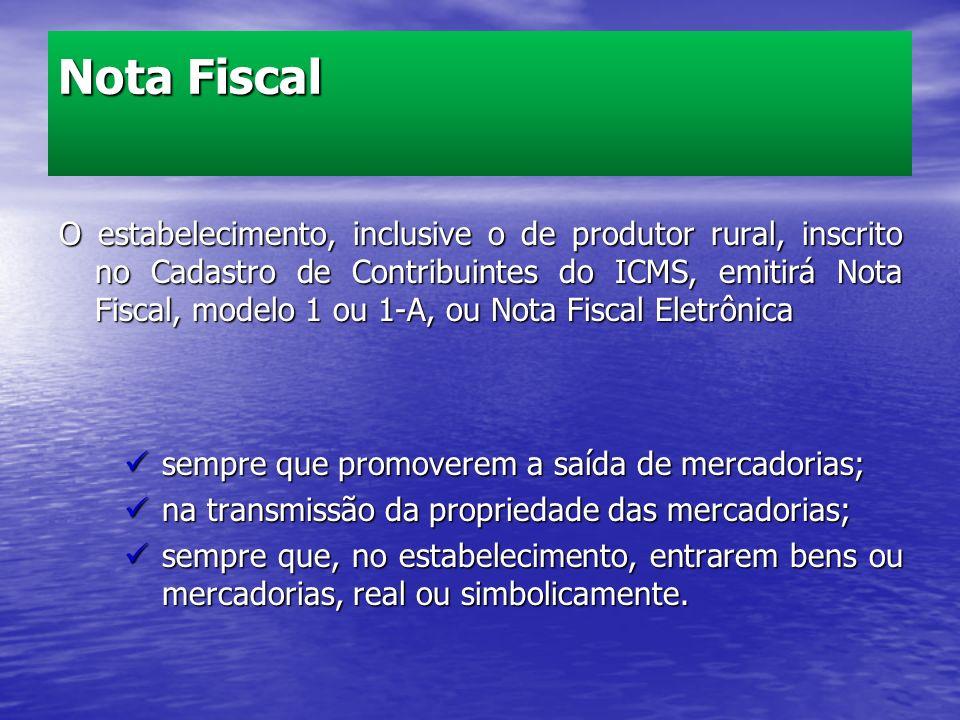 O estabelecimento, inclusive o de produtor rural, inscrito no Cadastro de Contribuintes do ICMS, emitirá Nota Fiscal, modelo 1 ou 1-A, ou Nota Fiscal
