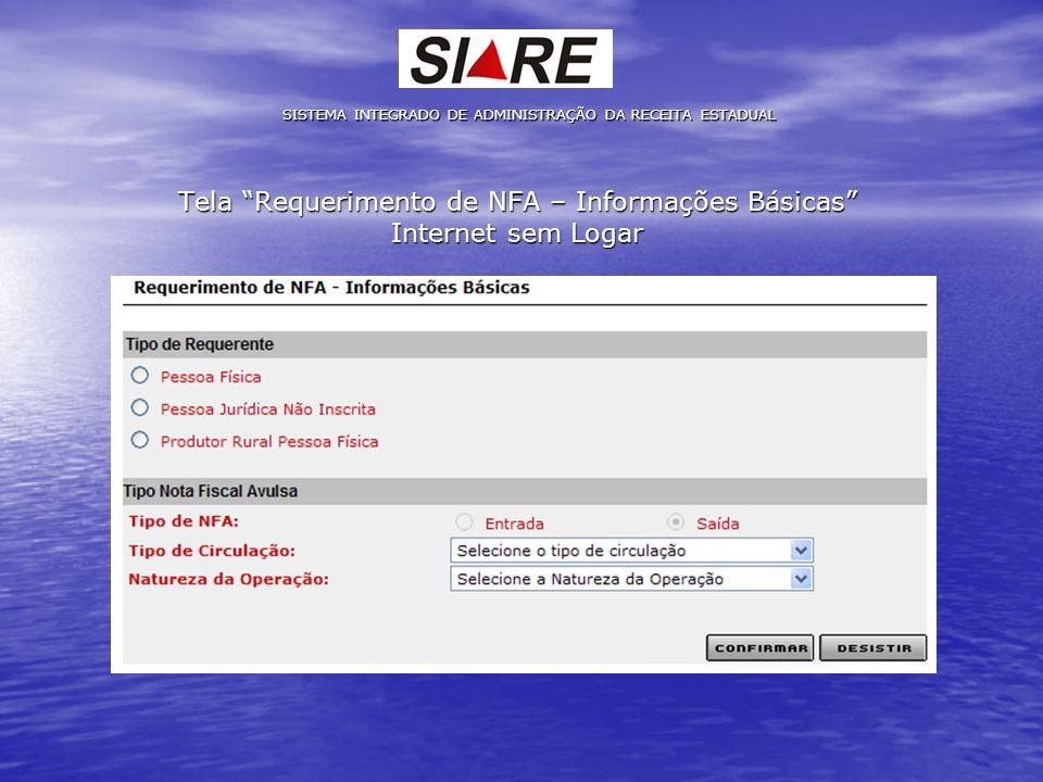 Tela Requerimento de NFA – Informações Básicas Internet sem Logar SISTEMA INTEGRADO DE ADMINISTRAÇÃO DA RECEITA ESTADUAL