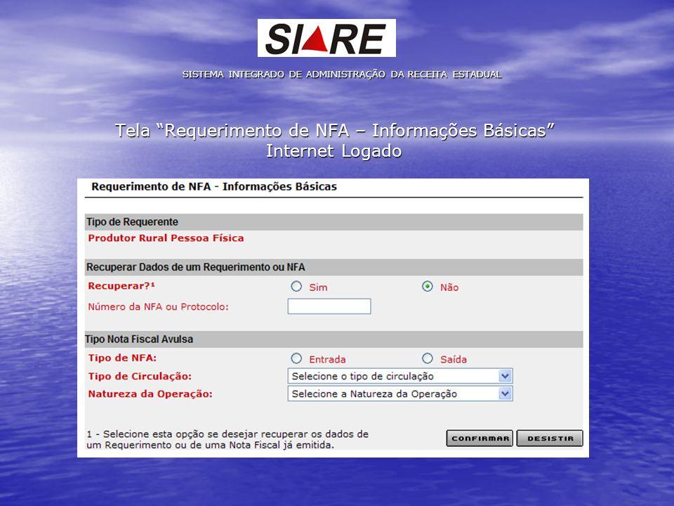 Tela Requerimento de NFA – Informações Básicas Internet Logado SISTEMA INTEGRADO DE ADMINISTRAÇÃO DA RECEITA ESTADUAL