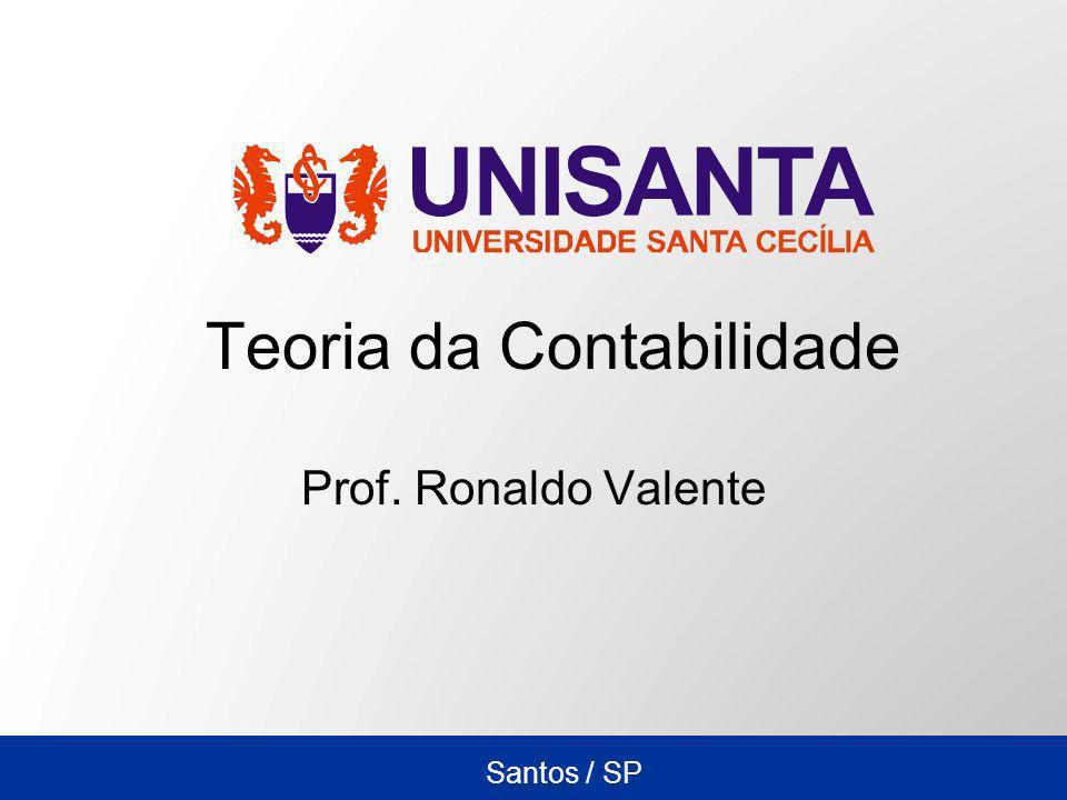 Santos / SP Teoria da Contabilidade Prof. Ronaldo Valente
