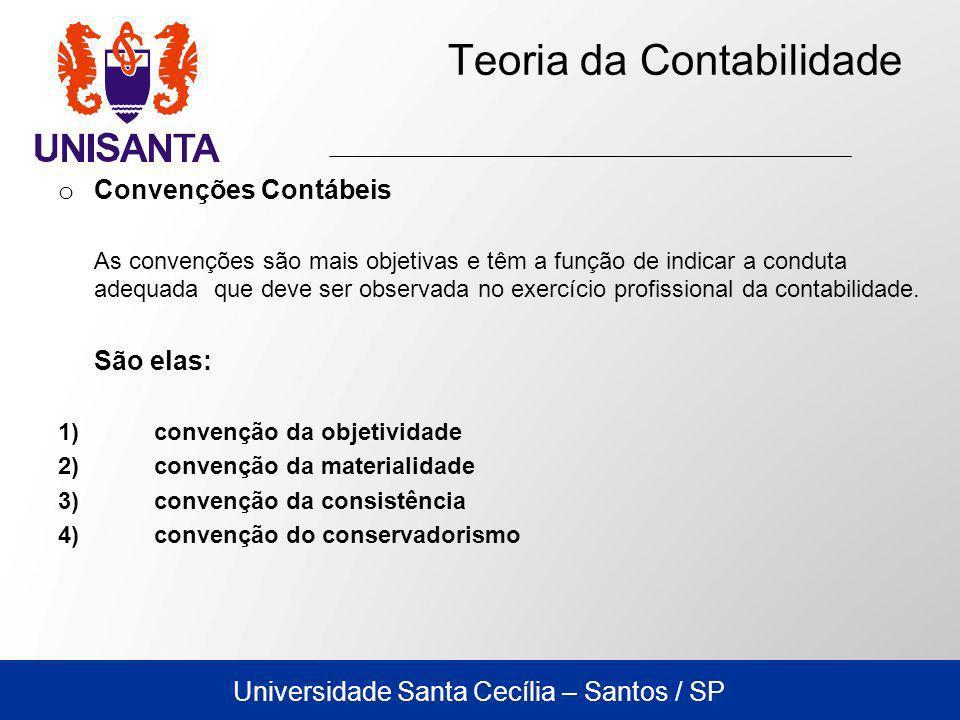 Universidade Santa Cecília – Santos / SP Teoria da Contabilidade o Convenções Contábeis As convenções são mais objetivas e têm a função de indicar a c
