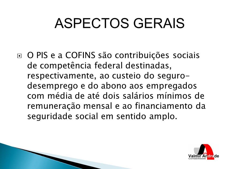 O PIS e a COFINS são contribuições sociais de competência federal destinadas, respectivamente, ao custeio do seguro- desemprego e do abono aos empregados com média de até dois salários mínimos de remuneração mensal e ao financiamento da seguridade social em sentido amplo.