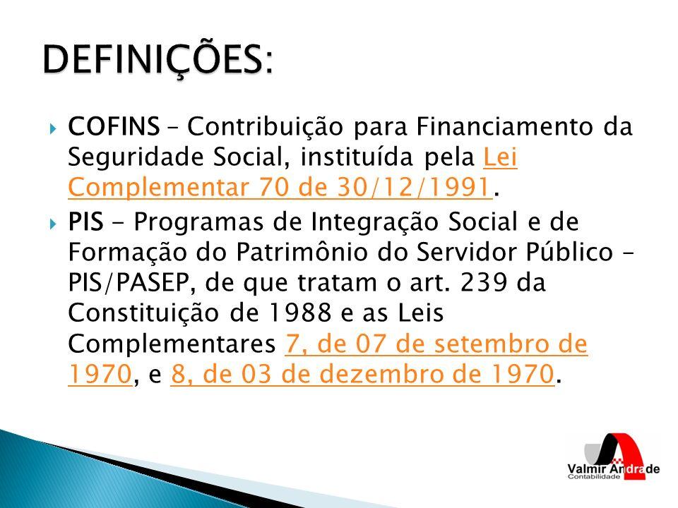 COFINS – Contribuição para Financiamento da Seguridade Social, instituída pela Lei Complementar 70 de 30/12/1991.Lei Complementar 70 de 30/12/1991 PIS