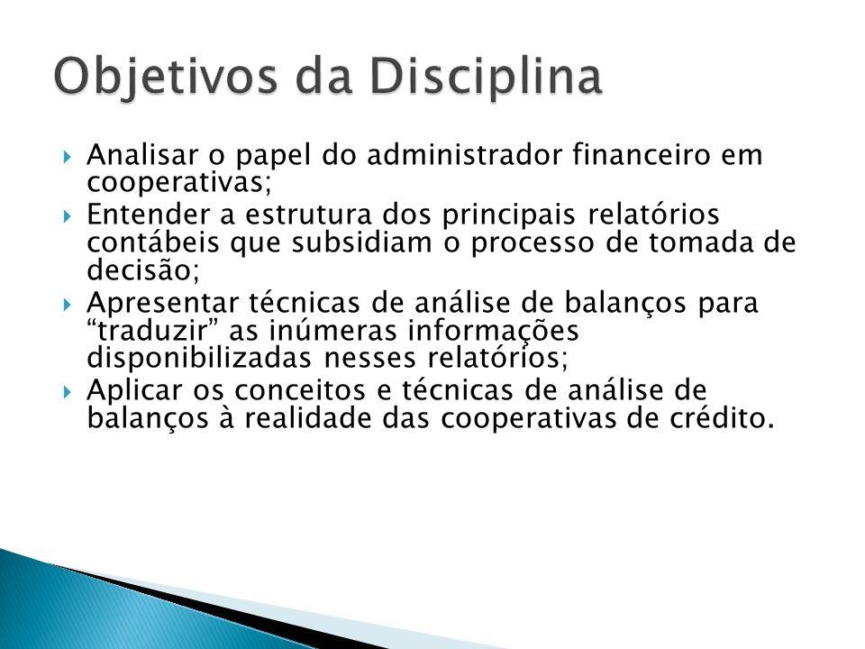Analisar o papel do administrador financeiro em cooperativas; Entender a estrutura dos principais relatórios contábeis que subsidiam o processo de tom
