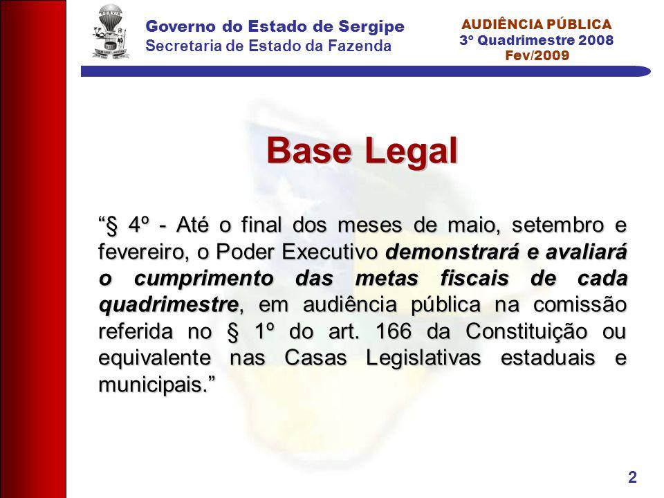 Governo do Estado de Sergipe Secretaria de Estado da Fazenda AUDIÊNCIA PÚBLICA 3º Quadrimestre 2008 Fev/2009 2 Base Legal § 4º - Até o final dos meses