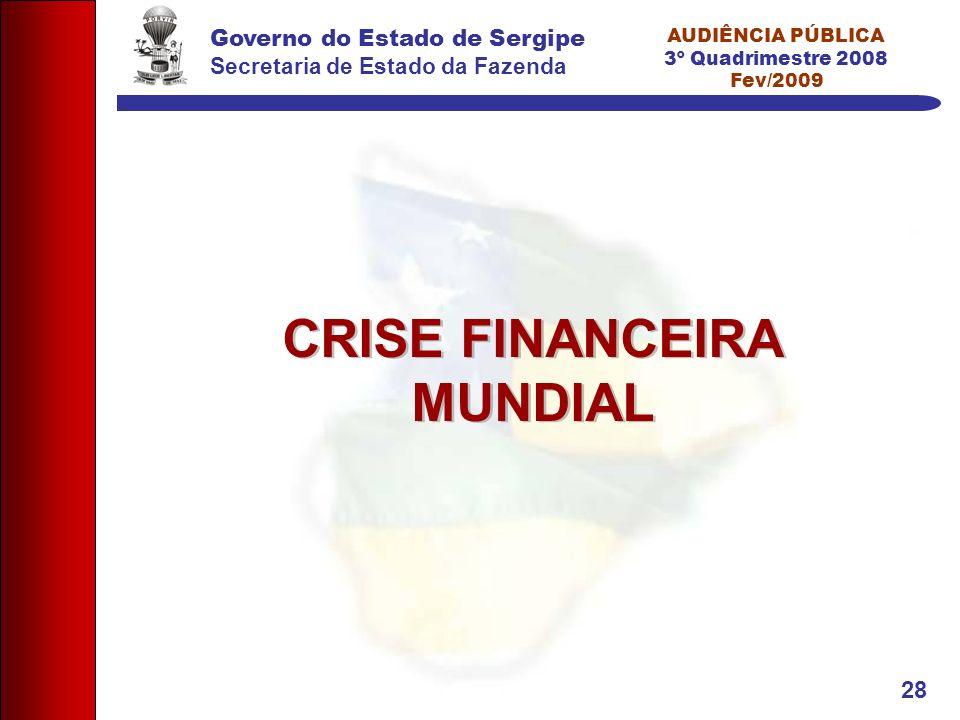 Governo do Estado de Sergipe Secretaria de Estado da Fazenda AUDIÊNCIA PÚBLICA 3º Quadrimestre 2008 Fev/2009 28 CRISE FINANCEIRA MUNDIAL