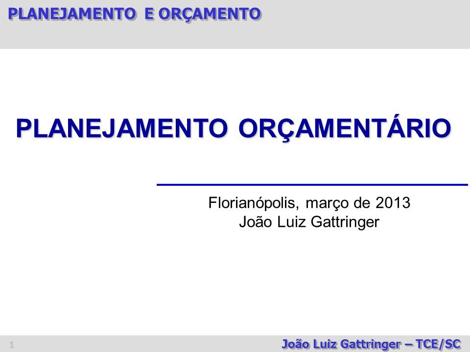 PLANEJAMENTO E ORÇAMENTO João Luiz Gattringer – TCE/SC 22 OBJETIVO: ESTABELECER AS DIRETRIZES E METAS PARA AS DESPESAS DE CAPITAL E OUTRAS DESPESAS DELAS DERIVADAS (despesas de capital e o correspondente custo);ESTABELECER AS DIRETRIZES E METAS PARA AS DESPESAS DE CAPITAL E OUTRAS DESPESAS DELAS DERIVADAS (despesas de capital e o correspondente custo); AS DESPESAS RELATIVAS AOS PROGRAMAS DE DURAÇÃO CONTINUADA (qualquer programa cuja duração ultrapasse a um exercício).AS DESPESAS RELATIVAS AOS PROGRAMAS DE DURAÇÃO CONTINUADA (qualquer programa cuja duração ultrapasse a um exercício).