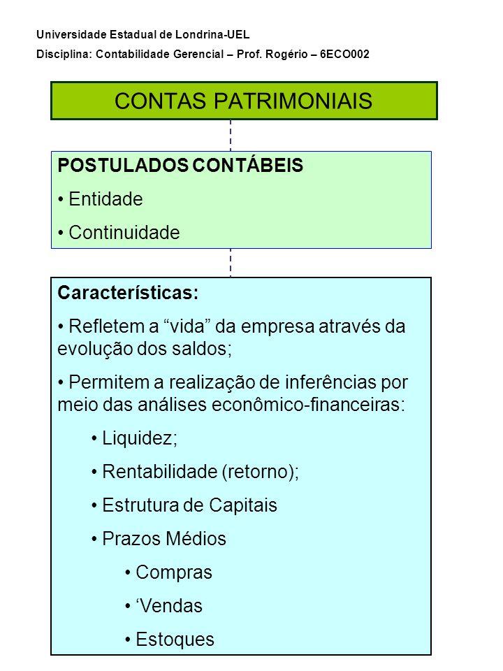 CONTAS PATRIMONIAIS Universidade Estadual de Londrina-UEL Disciplina: Contabilidade Gerencial – Prof. Rogério – 6ECO002 Características: Refletem a vi
