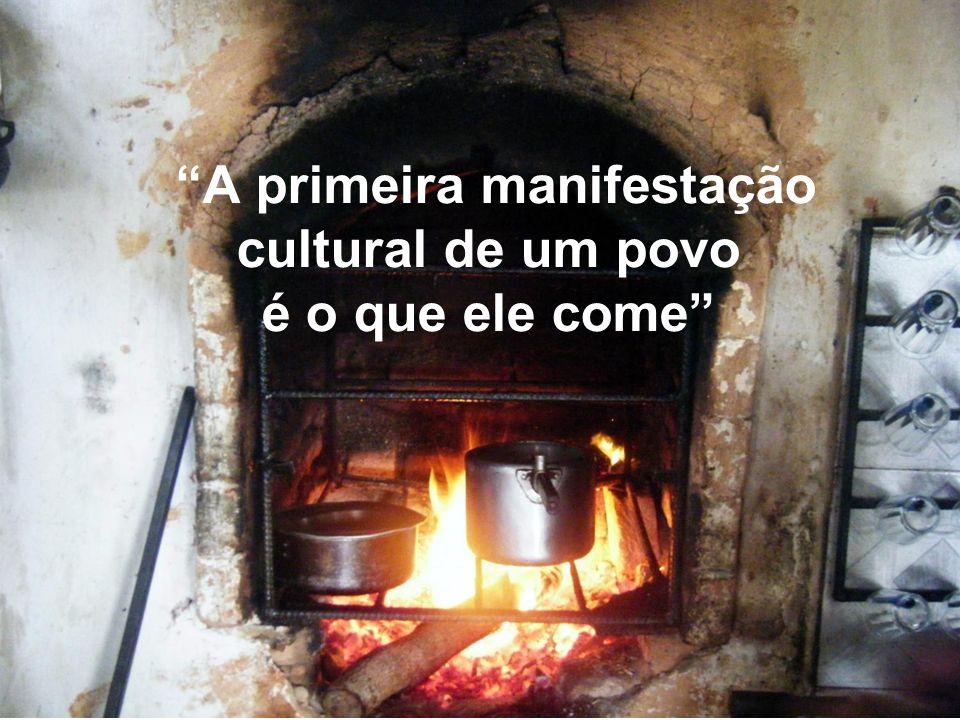 A primeira manifestação cultural de um povo é o que ele come