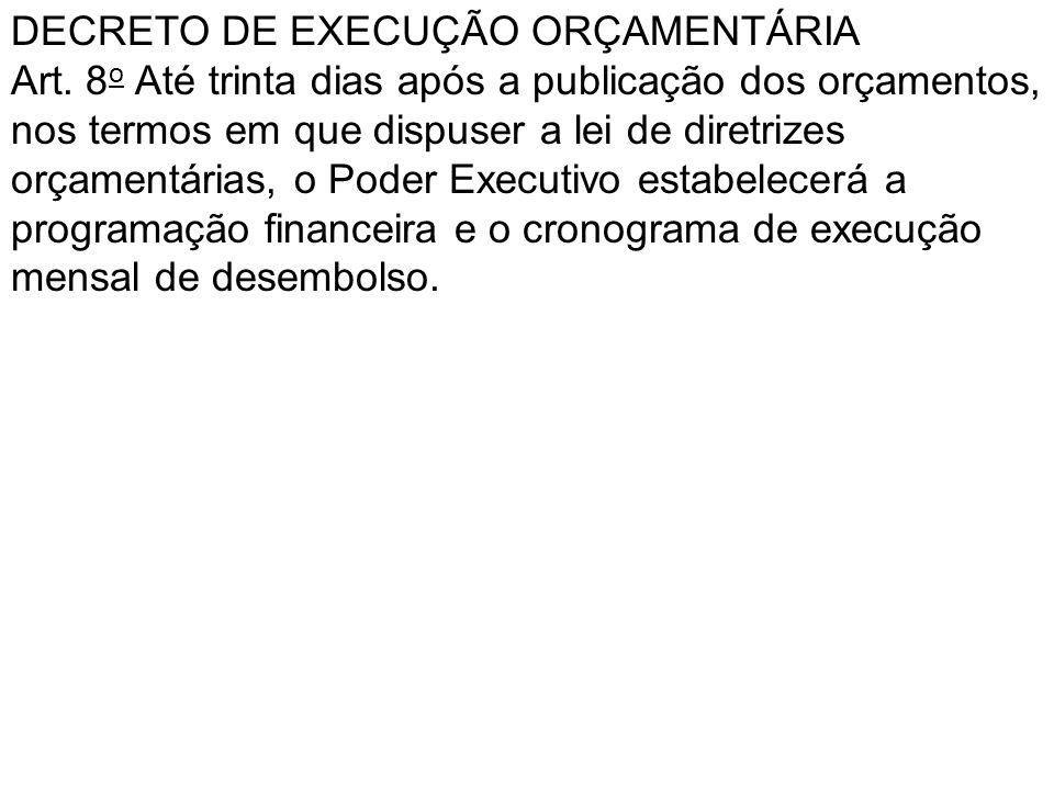 DECRETO DE EXECUÇÃO ORÇAMENTÁRIA Art. 8 o Até trinta dias após a publicação dos orçamentos, nos termos em que dispuser a lei de diretrizes orçamentári
