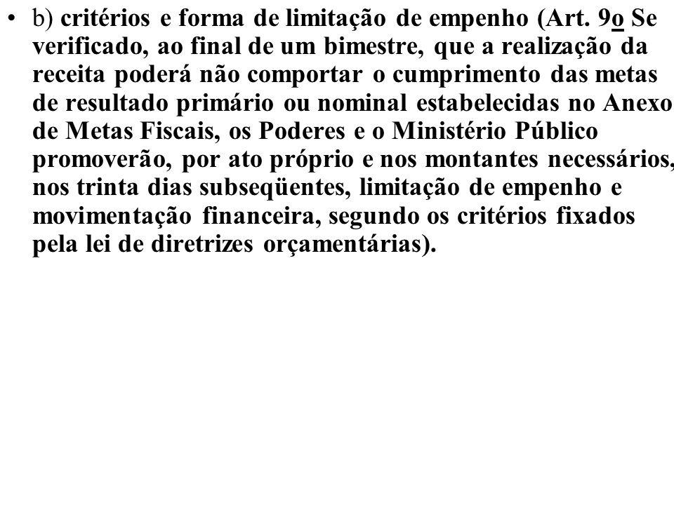 b) critérios e forma de limitação de empenho (Art. 9o Se verificado, ao final de um bimestre, que a realização da receita poderá não comportar o cumpr