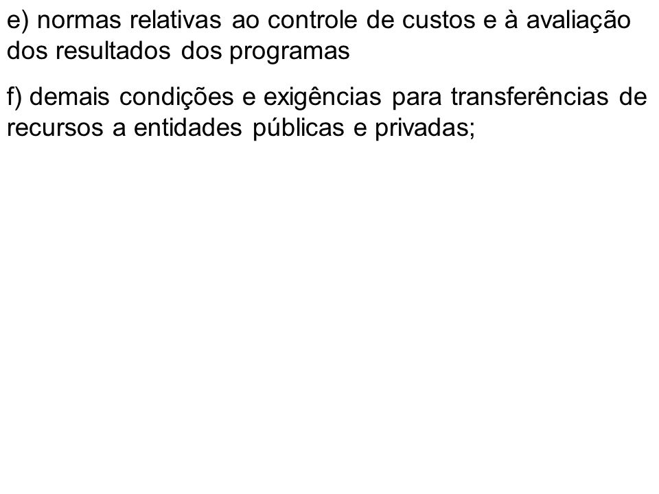 e) normas relativas ao controle de custos e à avaliação dos resultados dos programas f) demais condições e exigências para transferências de recursos